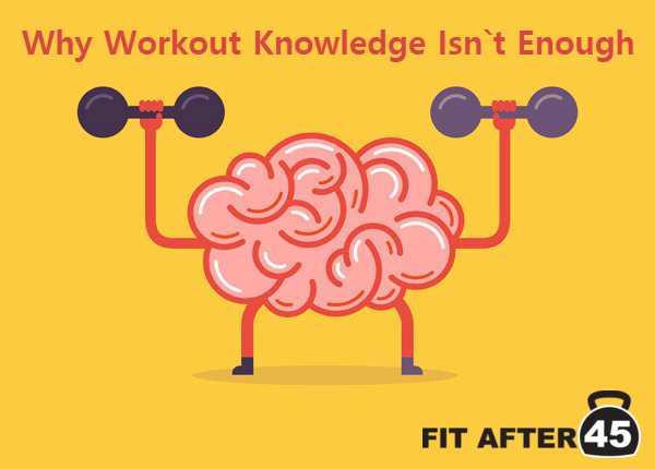Working Out: Why Knowledge Isn't Enough