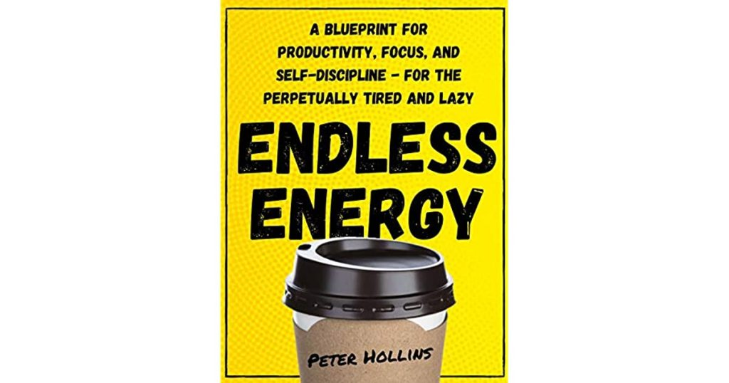 What I learned Reading Endless Energy by Peter Hollins