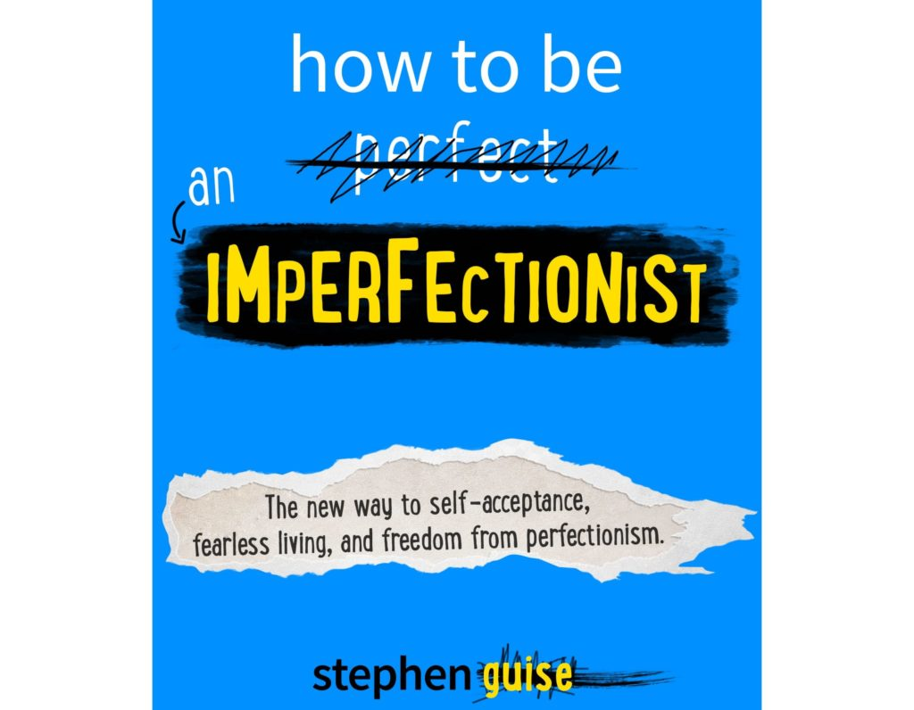 How To Be An Imperfectionist – Stephen Guise